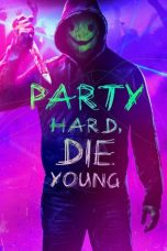 Download Party Hard, Die Young (2018) Sub Indo