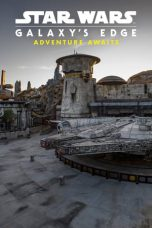 Download Star Wars Galaxy's Edge Adventure Awaits (2019) Sub Indo
