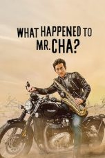 Download What Happened to Mr Cha? (2021) Sub Indo