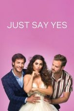Download Just Say Yes (2021) Sub Indo